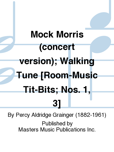 Mock Morris (concert version); Walking Tune [Room-Music Tit-Bits; Nos. 1, 3]