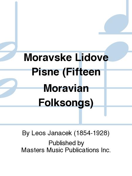 Moravske Lidove Pisne (Fifteen Moravian Folksongs)