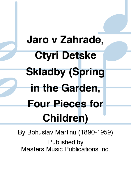 Jaro v Zahrade, Ctyri Detske Skladby (Spring in the Garden, Four Pieces for Children)