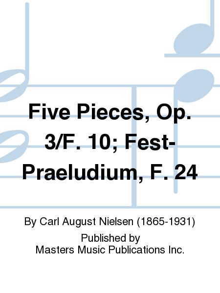 Five Pieces, Op. 3/F. 10; Fest-Praeludium, F. 24