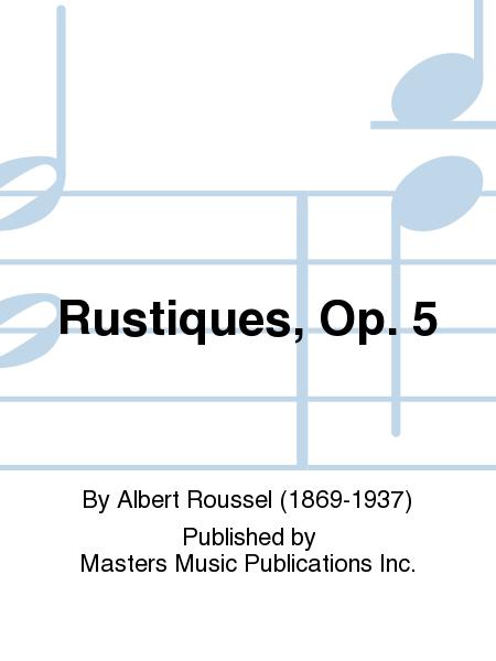 Rustiques, Op. 5