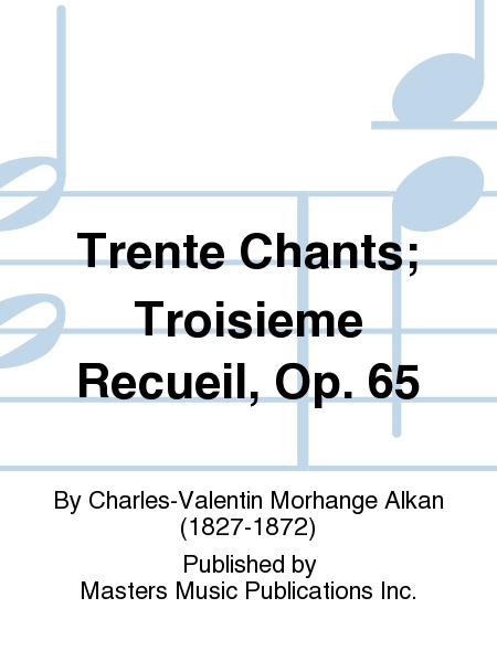 Trente Chants; Troisieme Recueil, Op. 65