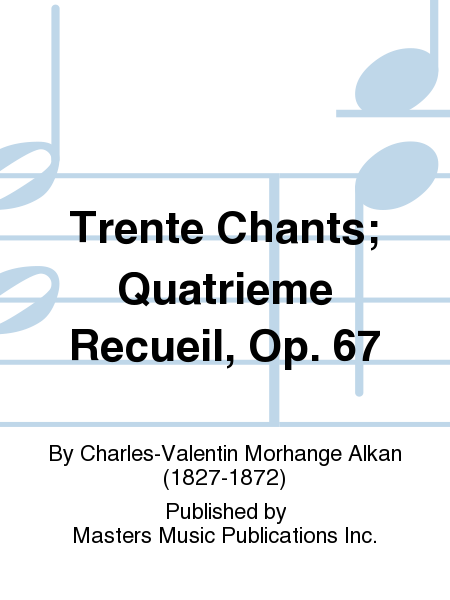 Trente Chants; Quatrieme Recueil, Op. 67