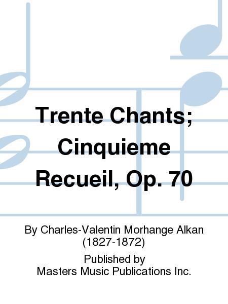 Trente Chants; Cinquieme Recueil, Op. 70