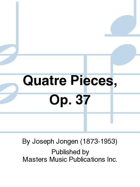 Quatre Pieces, Op. 37