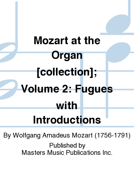 Mozart at the Organ [collection]; Volume 2: Fugues with Introductions