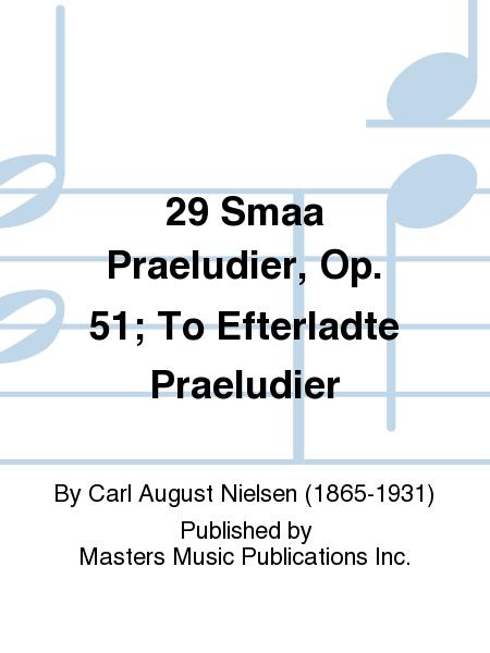 29 Smaa Praeludier, Op. 51; To Efterladte Praeludier