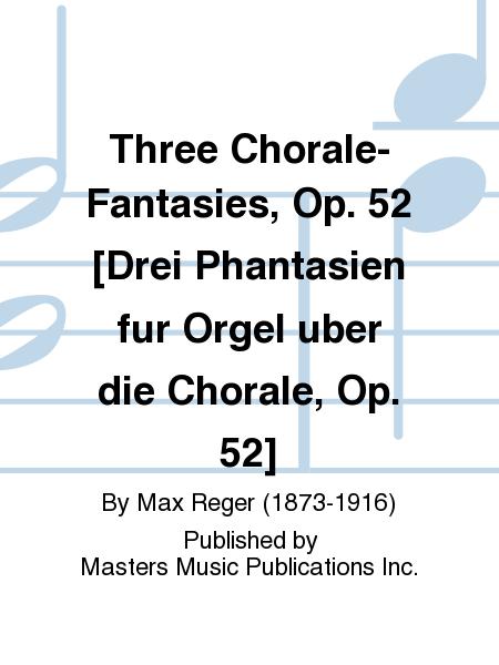 Three Chorale-Fantasies, Op. 52 [Drei Phantasien fur Orgel uber die Chorale, Op. 52]