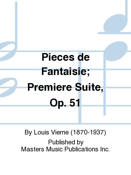 Pieces de Fantaisie; Premiere Suite, Op. 51
