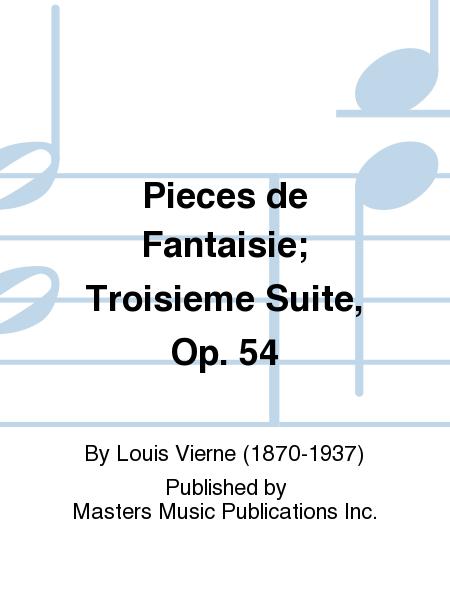 Pieces de Fantaisie; Troisieme Suite, Op. 54