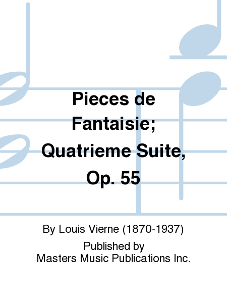 Pieces de Fantaisie; Quatrieme Suite, Op. 55