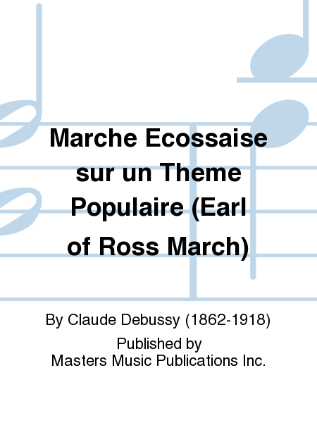 Marche Ecossaise sur un Theme Populaire (Earl of Ross March)