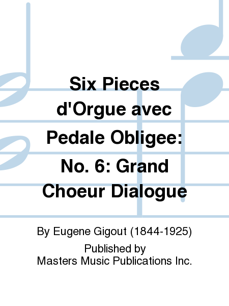 Six Pieces d'Orgue avec Pedale Obligee: No. 6: Grand Choeur Dialogue
