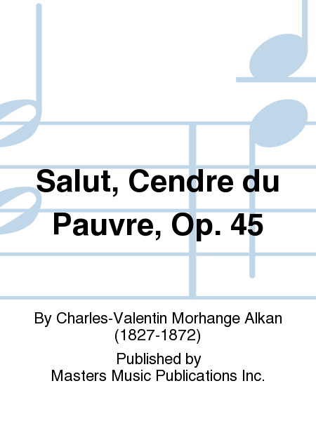 Salut, Cendre du Pauvre, Op. 45