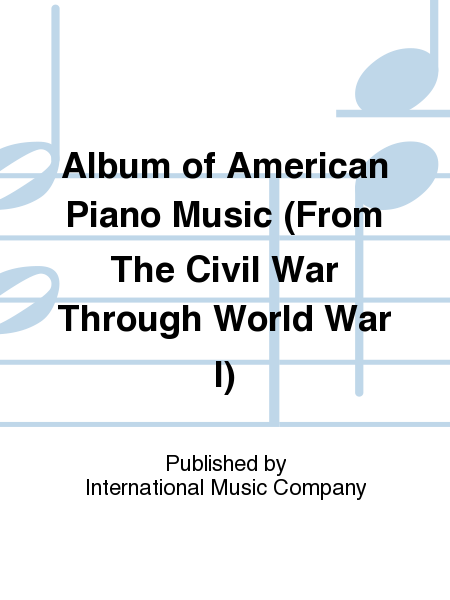 Album of American Piano Music (From The Civil War Through World War I)