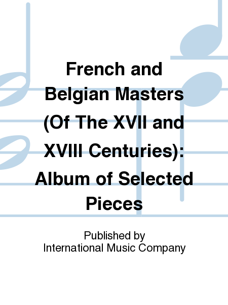 French and Belgian Masters (Of The XVII and XVIII Centuries): Album of Selected Pieces