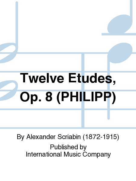 Twelve Etudes, Op. 8 (PHILIPP)