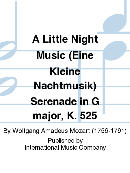A Little Night Music (Eine Kleine Nachtmusik) Serenade in G major, K. 525