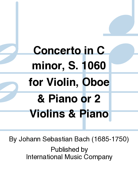 Concerto in C minor, S. 1060 for Violin, Oboe & Piano or 2 Violins & Piano