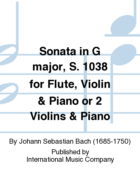 Sonata in G major, S. 1038 for Flute, Violin & Piano or 2 Violins & Piano