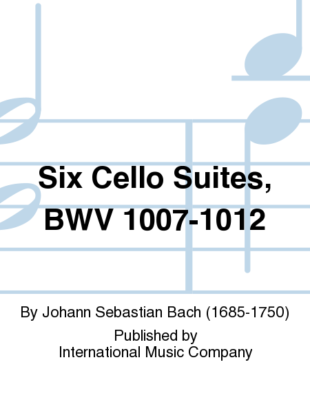 Six Cello Suites, BWV 1007-1012