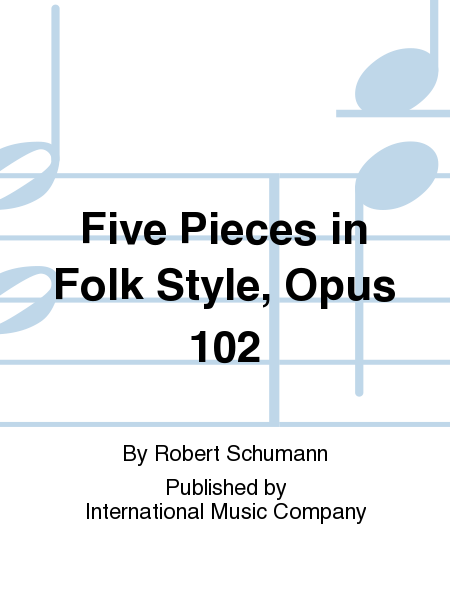 Five Pieces in Folk Style, Opus 102