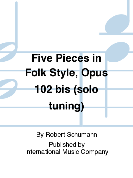 Five Pieces in Folk Style, Opus 102 bis (solo tuning)