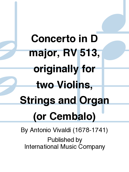 Concerto in D major, RV 513, originally for two Violins, Strings and Organ (or Cembalo)