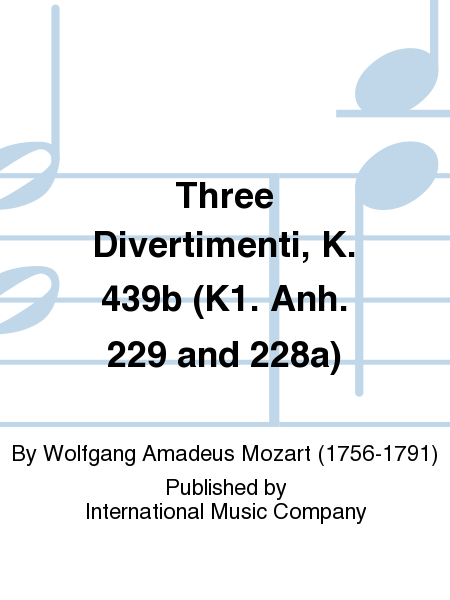 Three Divertimenti, K. 439b (K1. Anh. 229 and 228a)