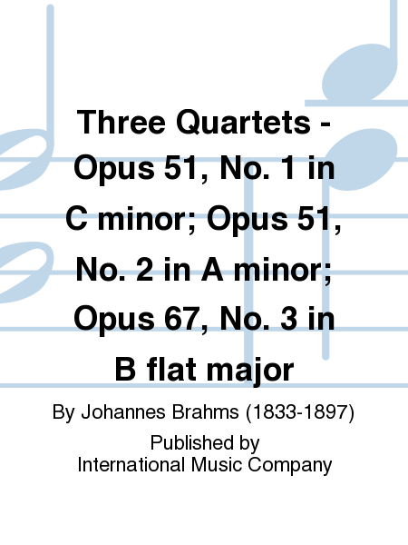 Three Quartets - Opus 51, No. 1 in C minor; Opus 51, No. 2 in A minor; Opus 67, No. 3 in B flat major