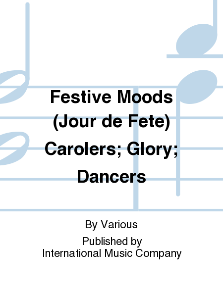Festive moods jour de fete carolers glory dancers sheet music by various sheet music plus - Jour de fete vendenheim ...