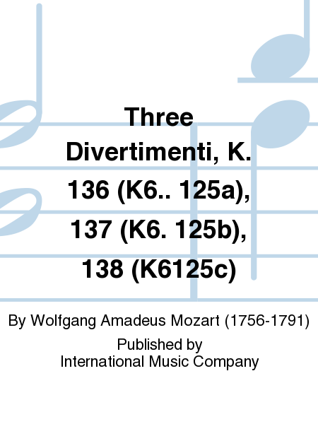 Three Divertimenti, K. 136 (K6.. 125a), 137 (K6. 125b), 138 (K6125c)