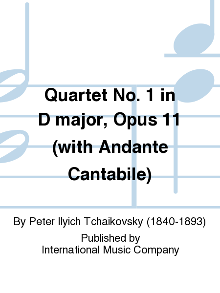Quartet No. 1 in D major, Opus 11 (with Andante Cantabile)