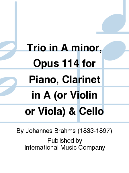 Trio in A minor, Opus 114 for Piano, Clarinet in A (or Violin or Viola) & Cello