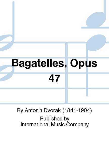 Bagatelles, Opus 47