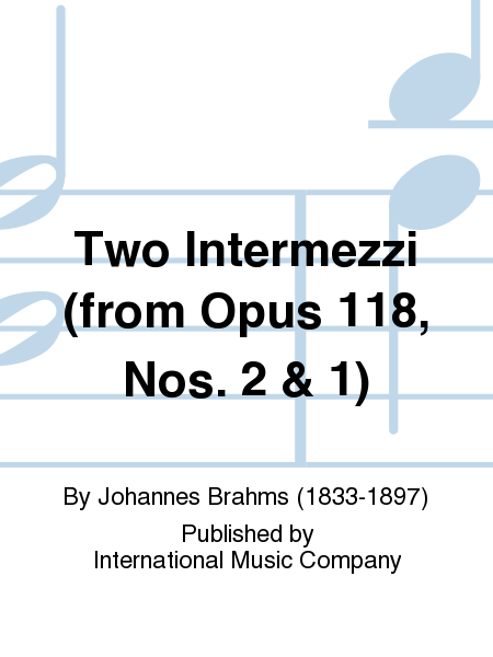 Two Intermezzi (from Opus 118, Nos. 2 & 1)