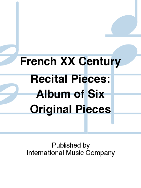 French XX Century Recital Pieces: Album of Six Original Pieces