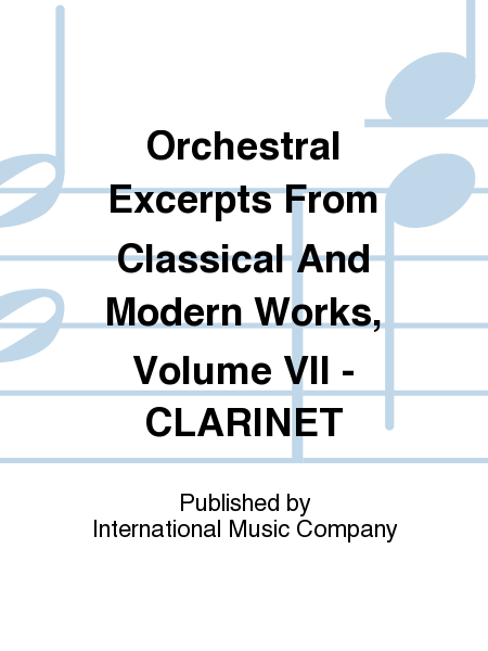 Orchestral Excerpts From Classical And Modern Works, Volume VII - CLARINET