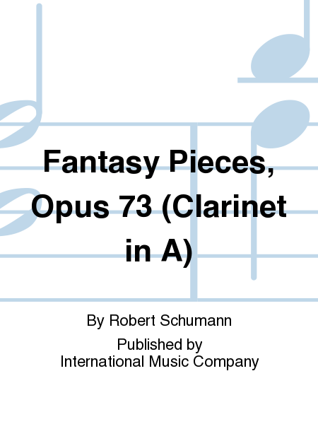 Fantasy Pieces, Opus 73 (Clarinet in A)