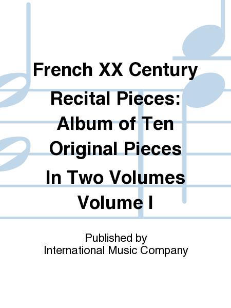 French XX Century Recital Pieces: Album of Ten Original Pieces In Two Volumes Volume I
