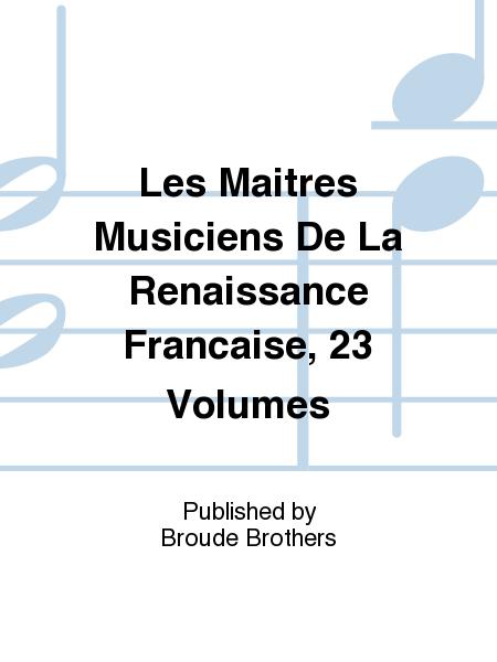 Les Maitres Musiciens De La Renaissance Francaise, 23 Volumes