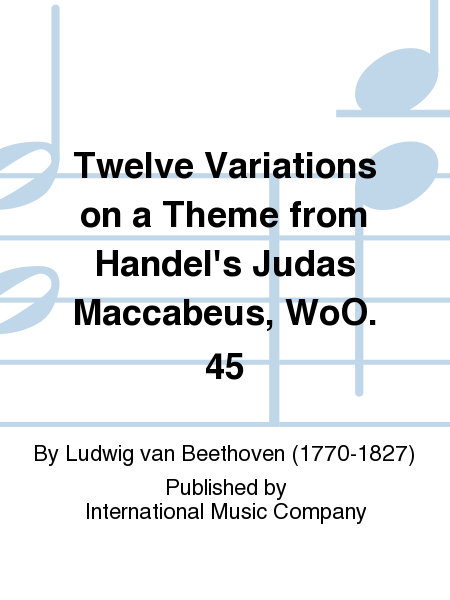Twelve Variations on a Theme from Handel's Judas Maccabeus, WoO. 45