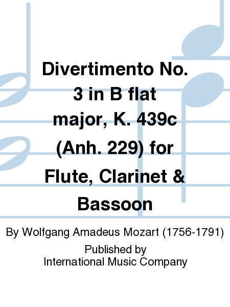 Divertimento No. 3 in B flat major, K. 439c (Anh. 229) for Flute, Clarinet & Bassoon