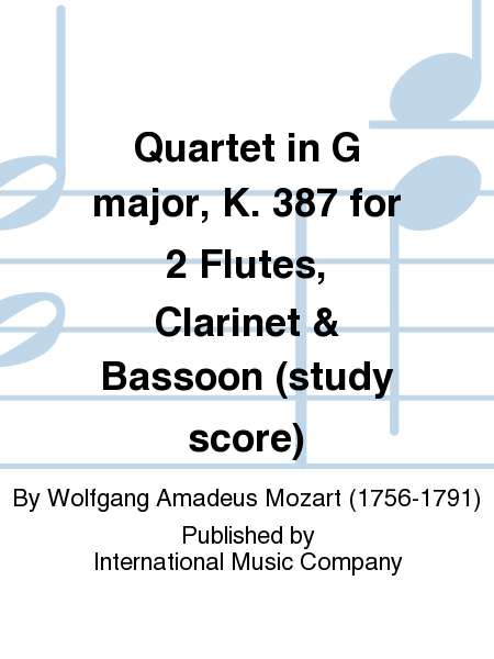 Quartet in G major, K. 387 for 2 Flutes, Clarinet & Bassoon (study score)