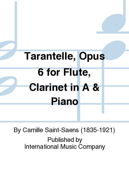 Tarantelle, Opus 6 for Flute, Clarinet in A & Piano