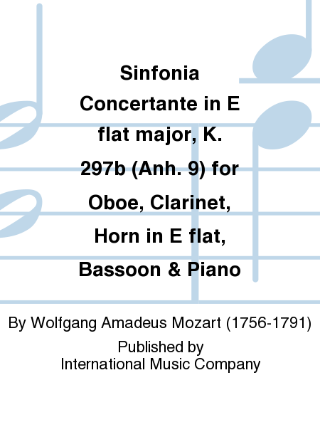 Sinfonia Concertante in E flat major, K. 297b (Anh. 9) for Oboe, Clarinet, Horn in E flat, Bassoon & Piano