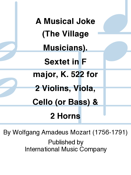 A Musical Joke (The Village Musicians). Sextet in F major, K. 522 for 2 Violins, Viola, Cello (or Bass) & 2 Horns