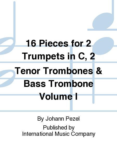 16 Pieces for 2 Trumpets in C, 2 Tenor Trombones & Bass Trombone Volume I