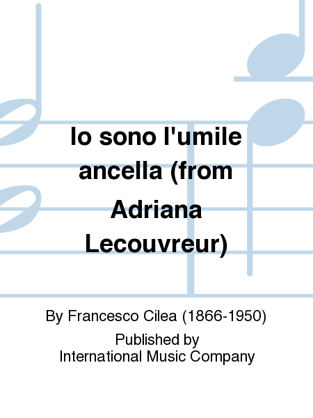 Io sono l'umile ancella (from Adriana Lecouvreur)