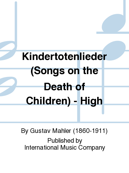 Kindertotenlieder (Songs on the Death of Children) - High